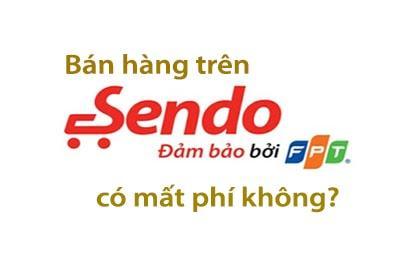 Đăng ký bán hàng trên Sendo có mất phí không?