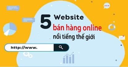 Tổng hợp các trang web bán hàng online nổi tiếng thế giới