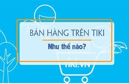 Cách đăng ký bán hàng trên Tiki - Hotline Tiki 19006034