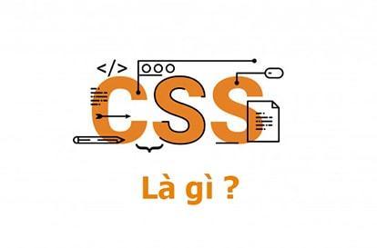 CSS là gì? Vai trò của CSS đối với website
