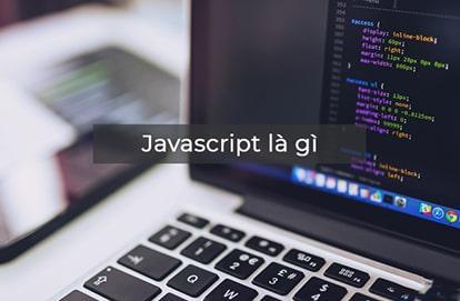 JavaScript là gì - Tìm hiểu về ngôn ngữ JavaScript