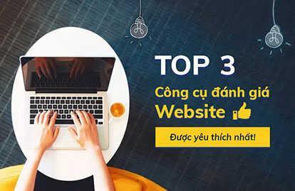 Top 3 công cụ đánh giá website của Google tốt nhất hiện nay