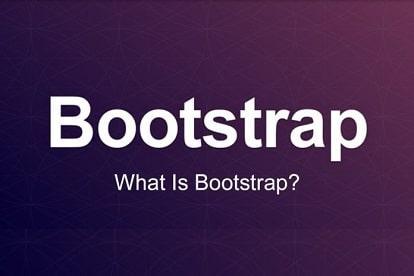 Bootstrap là gì? Tìm hiểu Bootstrap, cách cài đặt và sử dụng Bootstrap