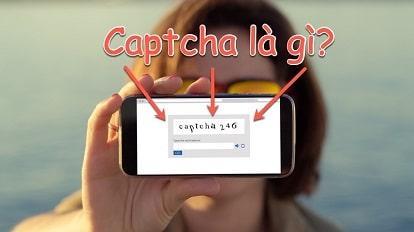 Mã captcha là gì, recaptcha là gì - Cách gõ captcha chính xác nhất